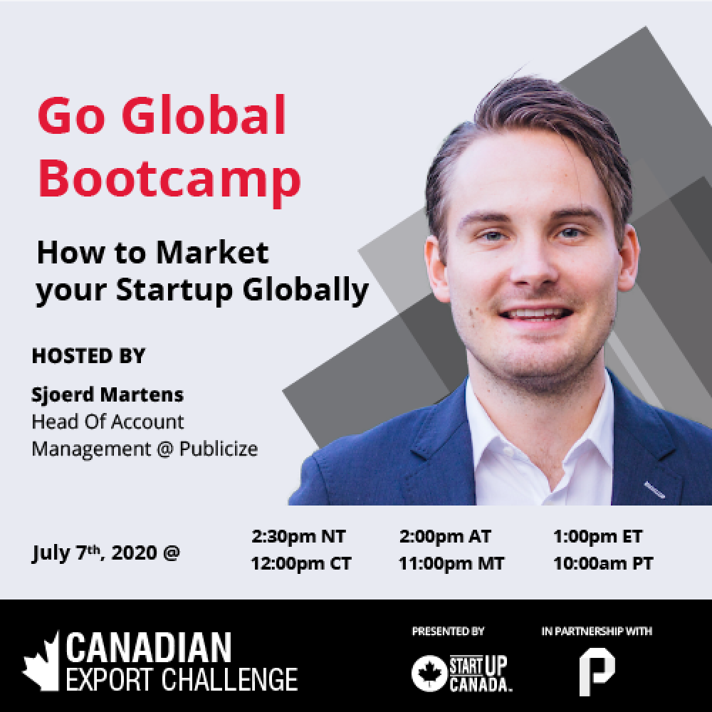 StartUp Canada – CXC Go Global Bootcamp | How to Market your Startup Globally | In Partnership with Publicize, on July 7th