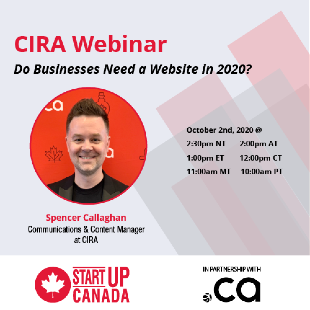 STARTUP CANADA – WEEKLY SHARING: CIRA WEBINAR- DO BUSINESSES NEED A WEBSITE IN 2020? On October 2nd.