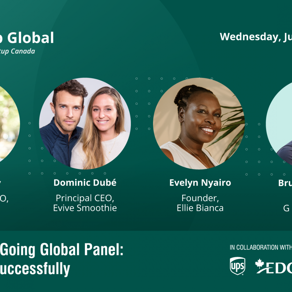 """INFO STARTUP CANADA HEBDO: """"Our next Entrepreneurs Going Global Panel is coming up!"""", july 21, 2021 at 1pm EDT"""