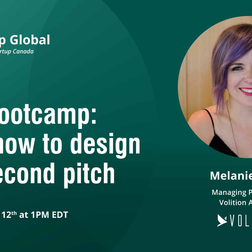 """INFO STARTUP CANADA HEBDO: """"At this bootcamp, you'll learn how todesign a compelling 90-second pitch online using their tried and true pitch-building technique."""", August 12, 2021 AT 1PM EDT"""